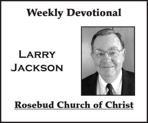 Weekly Devotional -Larry Jackson, Rosebud Church of Christ